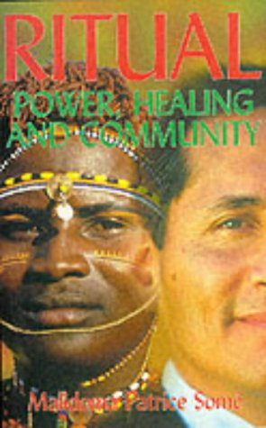 Ritual: Power, Healing and Community (The African: Some, Malidoma Patrice