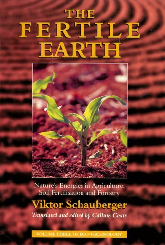 9781858600604: The Fertile Earth: Nature's Energies in Agriculture, Soil Fertilisation and Forestry (Schauberger's Eco-technology)