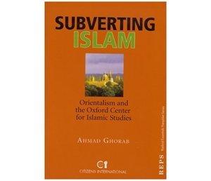 Subverting Islam: The Role of Orientalist Centres: Gurab, Ahmad'Abd al-Hamid
