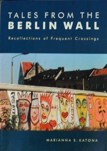 Tales from the Berlin Wall: Katona, Marianna S.