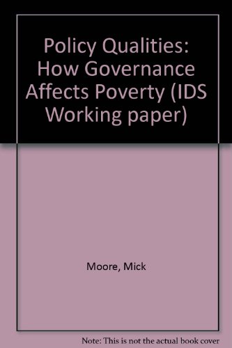Policy Qualities: How Governance Affects Poverty (IDS: Mick Moore, Jennifer