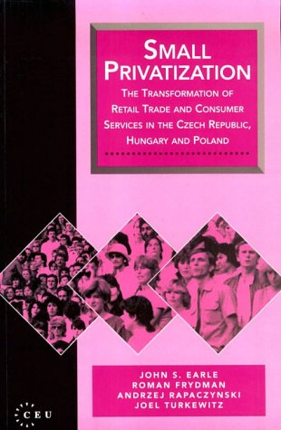 9781858660073: Small Privatization: The Transformation of Retail Trade and Consumer Services in the Czech Republic, Hungary, and Poland (CEU Privatization Reports)