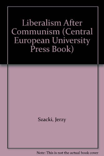 Liberalism After Communism (Central European University Press: Jerzy Szacki~Chester A.