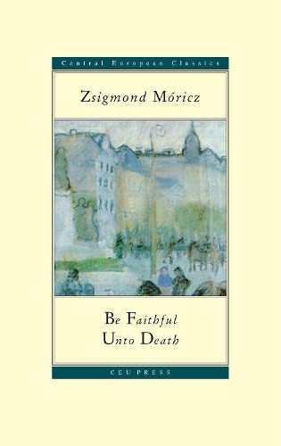 Be Faithful Unto Death (Central European Classics): MÃ ricz, Zsigmond