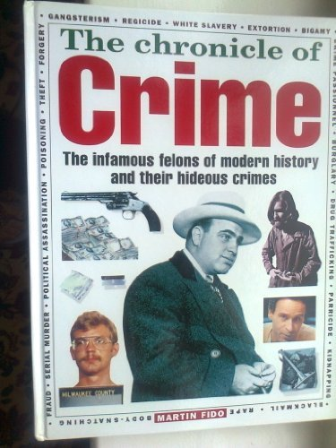 9781858680040: The Chronicle Of Crime - The Infamous Felons Of Modern History And Their Hideous Crimes
