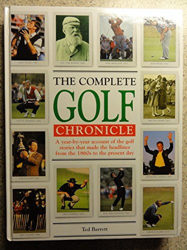 The Complete Golf Chronicle - a Year-By-Year Account of the Golf Stories That Made the Headlines ...