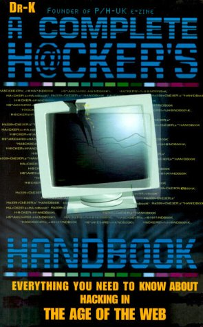 9781858684062: The Complete Hacker's Handbook : Everything You Need to Know About Hacking in the Age of the Web