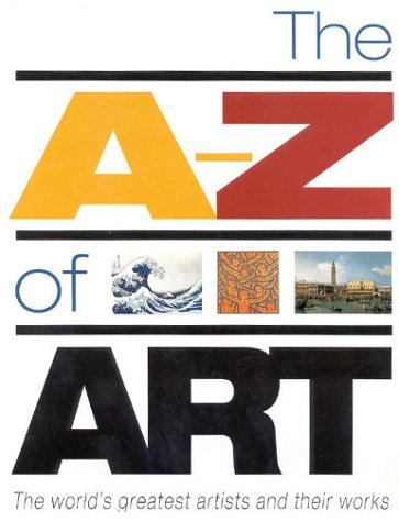 9781858685564: The A-Z of Art: The World's Greatest and Most Popular Artists and Their Works