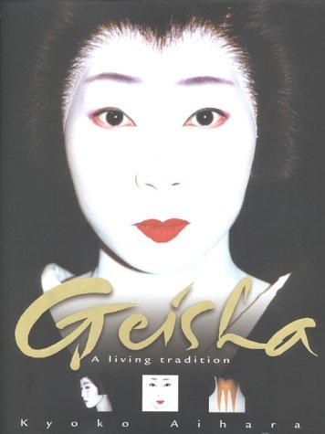 Geisha : A Living Tradition: Aihara, Kyoki, Aihara,