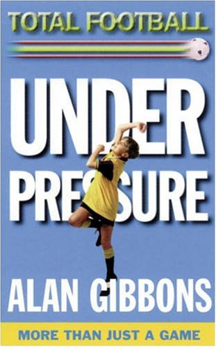 Under Pressure (Total Football) (9781858813677) by alan-gibbons