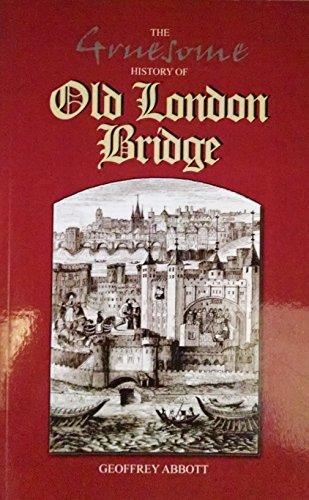 The Gruesome History of Old London Bridge (9781858820651) by Geoffrey Abbott