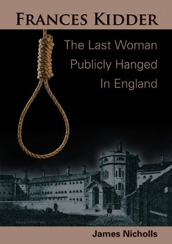 Frances Kidder: The Last Woman Publicly Hanged in England.: Nicholls, James.