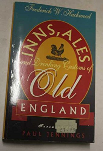 Inns, Ales, and Drinking Customs of Old England.: Hackwood, Frederick