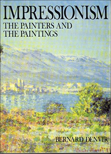 Impressionism. The Painters and the Paintings: Denvir Bernard