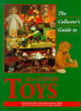 THE COLLECTOR'S GUIDE TO 20TH CENTURY TOYS: Opie, James (Ed)