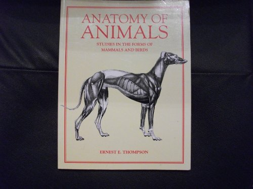Anatomy of Animals: Studies in the Forms of Mammals and Birds: Thompson, Ernest E.