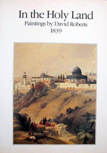 In the Holy Land. Paintings by David Roberts 1939