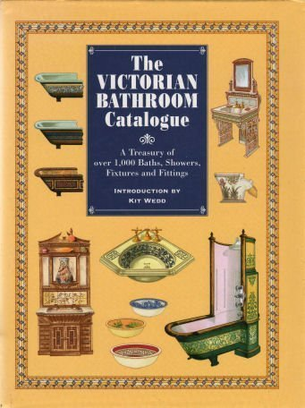The Victorian Bathroom Catalogue: A Treasury of Over 1000 Baths, Showers, Fixtures and Fittings.