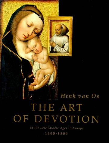 The Art of Devotion in the Late Middle Ages in Europe 1300-1500: van Os, Henk