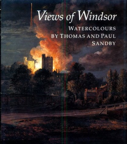 9781858940205: Views of Windsor, Watercolours by Thomas and Paul Sandby: From the Collection of Her Majesty Queen Elizabeth II