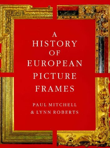A History of European Picture Frames: Roberts, Lynn, Mitchell,