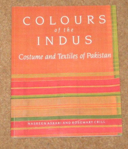 Colours of the Indus: Costume and Textiles of Pakistan: Askari, Nasreen; Crill, Rosemary