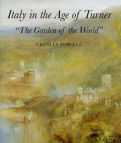 "Italy in the Age of Turner: ""The Garden of the World"": Powell, Cecilia"