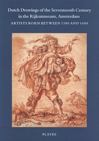 Dutch Drawings of the Seventeenth Century in the Rijksmuseum, Amsterdam: Artists Born Between 1580 ...