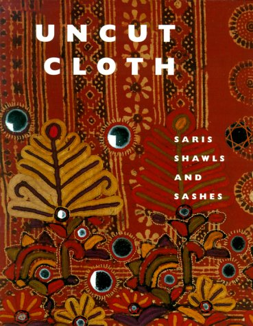 9781858940830: Uncut Cloth: Saris, Shawls and Sashes