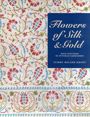 9781858941059: Flowers of Silk & Gold: Four Centuries of Ottoman Embroidery