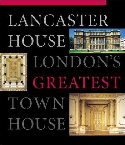 LANCASTER HOUSE : LONDON'S GREATEST TOWN HOUSE: Yorke, James