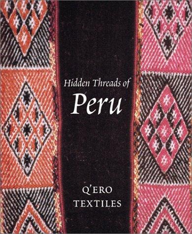 Hidden Threads of Peru: Q'Ero Textiles: Rowe, Ann Pollard; Cohen, John