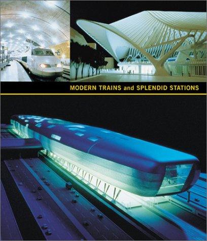 Modern Trains and Splendid Stations: Architecture, Design, and Rail Travel for the Twenty-First ...
