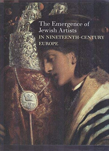 9781858941547: THE EMERGENCE OF JEWISH ARTISTS IN NINETEENTH-CENTURY EUROPE (EUROPEAN ART, 19TH CENTURY ART)