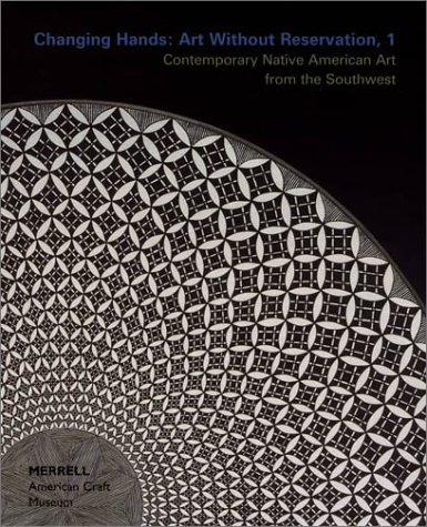 Changing Hands: Art Without Reservation, 1. [Contemporary Native American Art from the Southwest]: ...