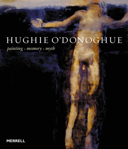 9781858942049: Hughie O'Donoghue: Painting, Memory, Myth