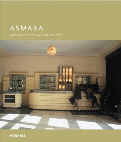 Asmara: Africa's Secret Modernist City: Denison , Edward Ren, Guang Yu; Gebremedhin, Naigzy