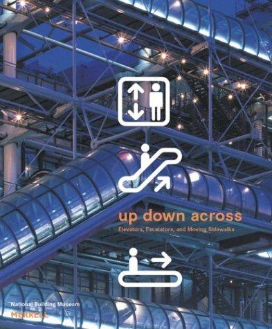 9781858942131: Up, Down, Across: Elevators, Escalators, and Moving Sidewalks