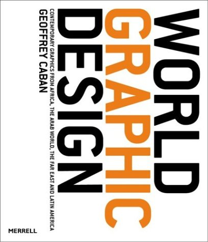 World Graphic Design: Contemporary Graphics from Africa, the Far East, Latin America and the Middle...