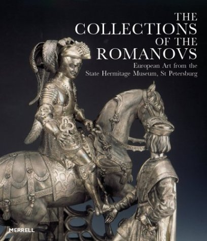 The Collections of the Romanovs European Art from the State Hermitage Museum, st Petersburg.