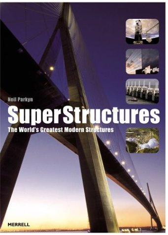Superstructures: The World's Greatest Modern Structures: Neil Parkyn