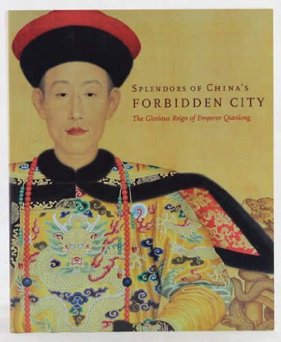 Splendors Of China's Forbidden City Glorious Reign of Emperor Qianlong: Chuimei Ho and Bennett...