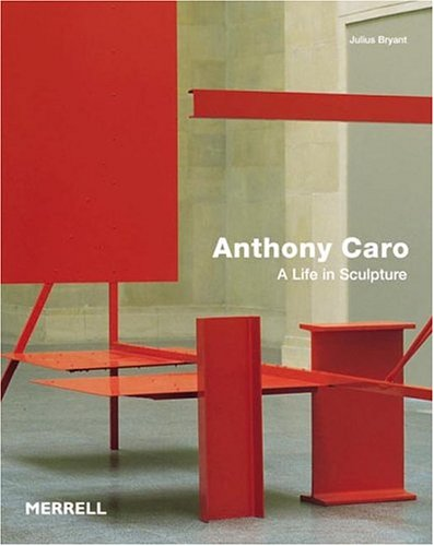 9781858942599: Anthony Caro: A Life in Sculpture (Art Recently Published)