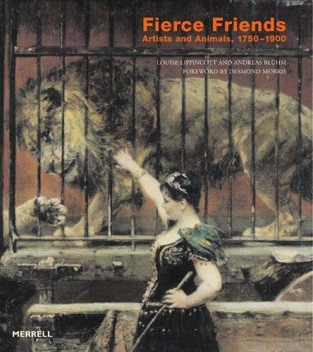 Fierce Friends: Artists And Animals, 1750-1900: Lippincott, Louise; Bluhm,