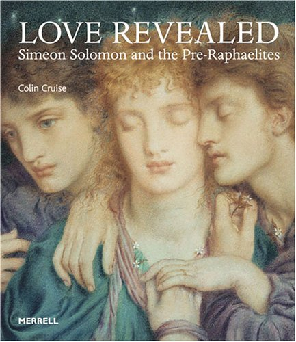 Love Revealed: Simeon Solomon And the Pre-raphaelites: Colin Cruise; Victoria
