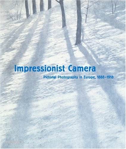Impressionist Camera: Pictorial Photography in Europe, 1888-1918: Prodger, Phillip