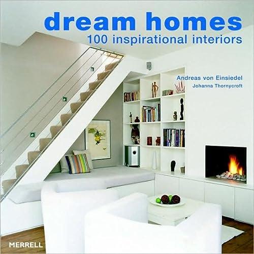 Dream homes: 100 Inspirational Interiors: Einsiedel, Andreas von; Thornycroft, Johanna