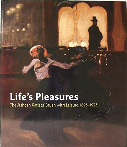 9781858943855: Life's Pleasures: The Ashcan Artists' Brush with Leisure, 1895-1925