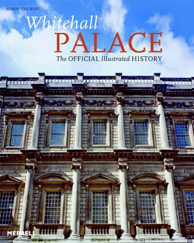 Whitehall Palace: The Official Illustrated History: Thurley, Simon