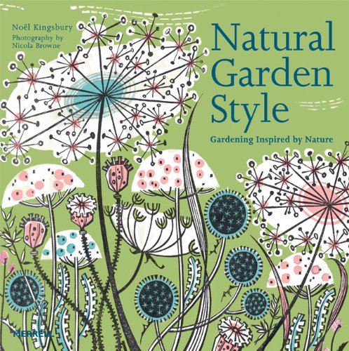 Natural Garden Style: Gardening Inspired by Nature: Kingsbury, Noel